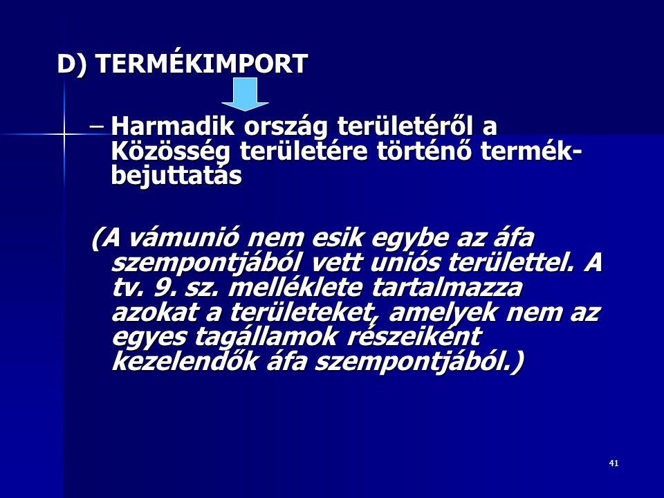 D) TERMÉKIMPORT Harmadik ország területéről a Közösség területére történő termék-bejuttatás.