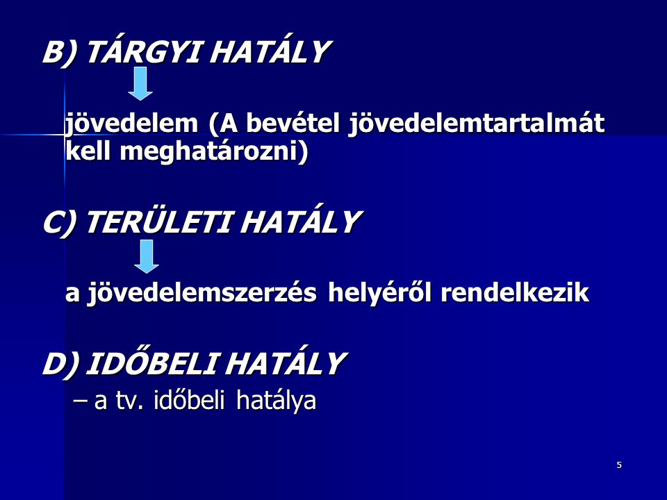 B) TÁRGYI HATÁLY C) TERÜLETI HATÁLY D) IDŐBELI HATÁLY