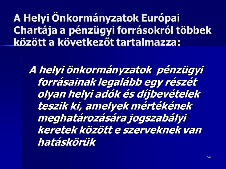 A Helyi Önkormányzatok Európai Chartája a pénzügyi forrásokról többek között a következőt tartalmazza: