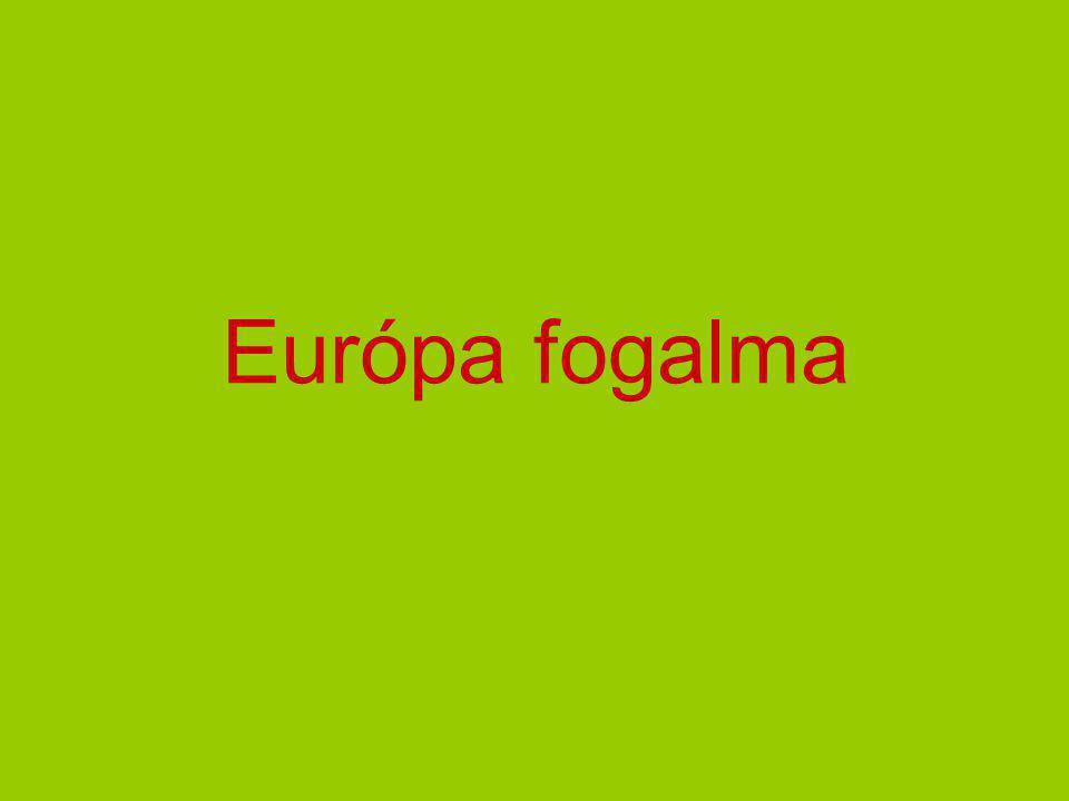 Európa fogalma Európa: