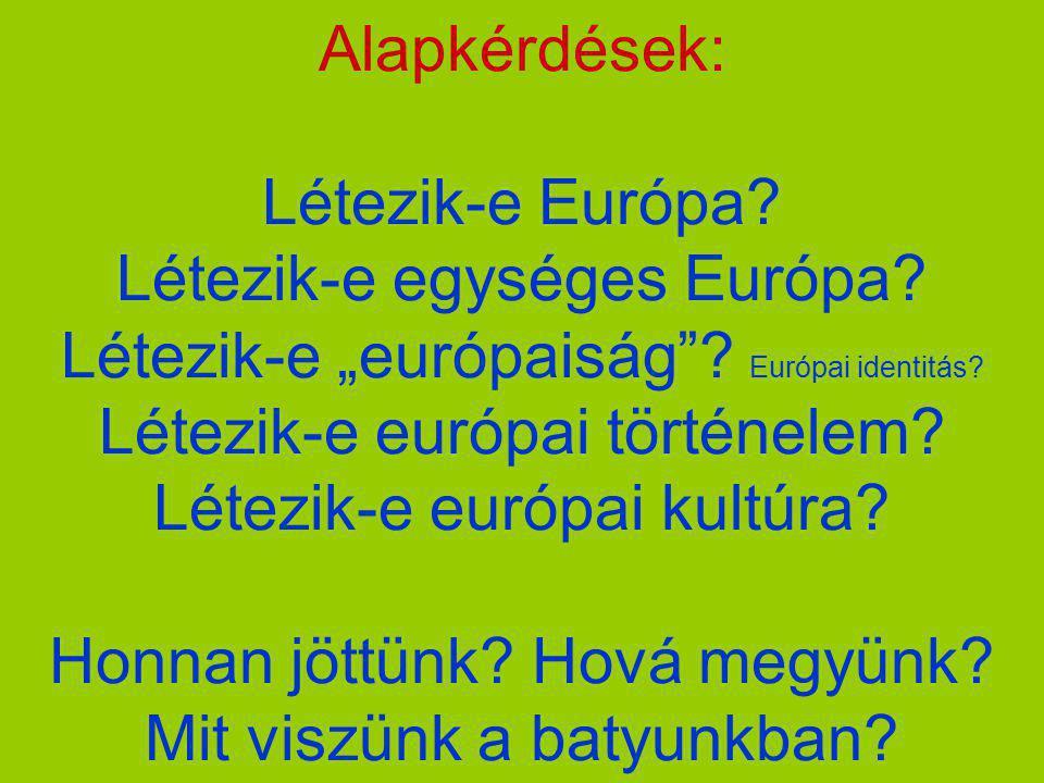 Alapkérdések: Létezik-e Európa. Létezik-e egységes Európa