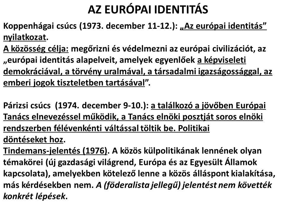 """AZ EURÓPAI IDENTITÁS Koppenhágai csúcs (1973. december 11-12.): """"Az európai identitás nyilatkozat."""