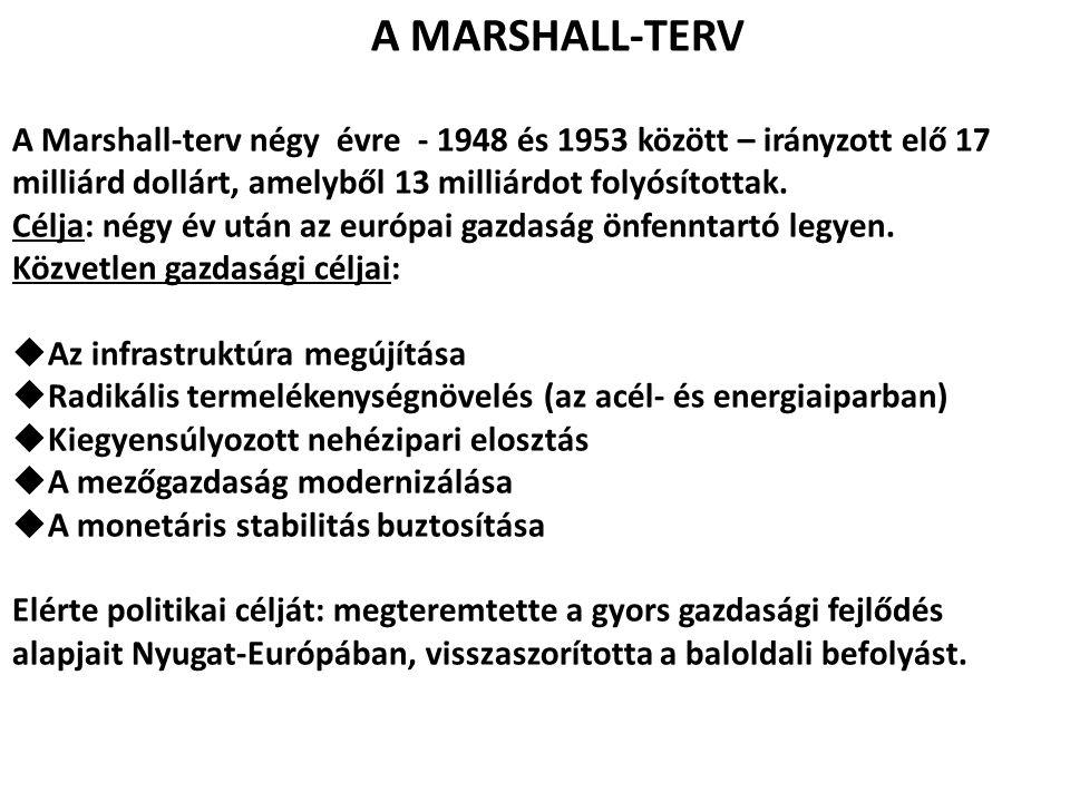 A MARSHALL-TERV A Marshall-terv négy évre - 1948 és 1953 között – irányzott elő 17 milliárd dollárt, amelyből 13 milliárdot folyósítottak.