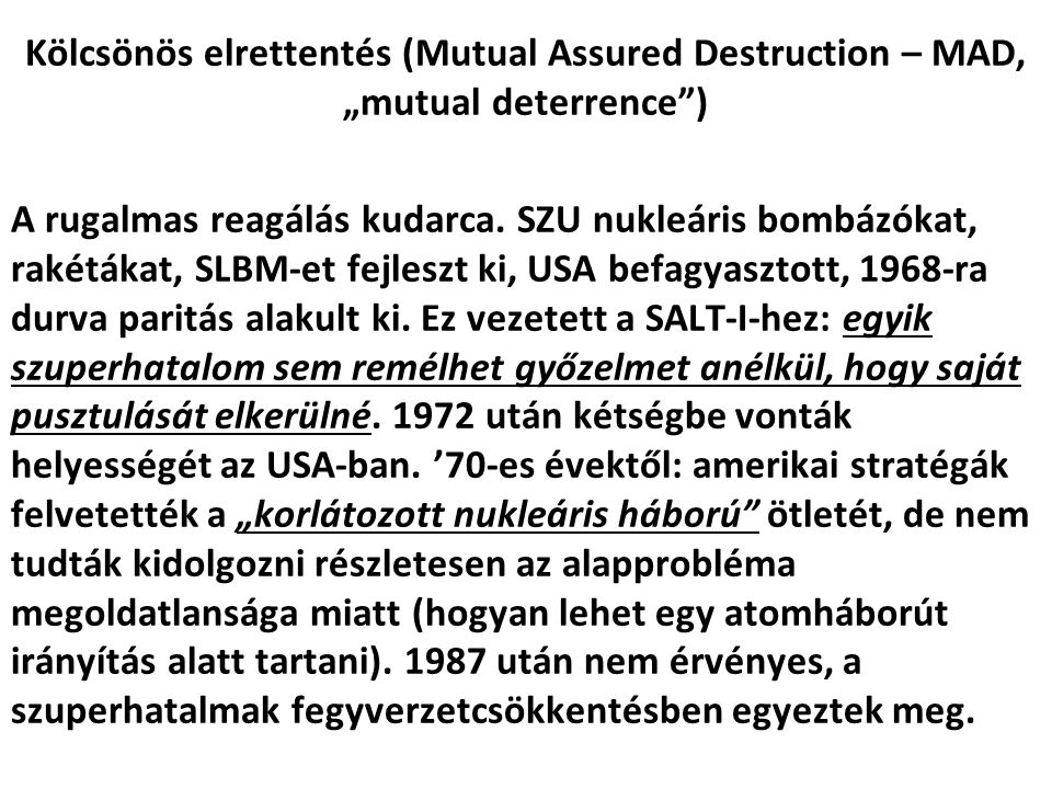 "Kölcsönös elrettentés (Mutual Assured Destruction – MAD, ""mutual deterrence )"