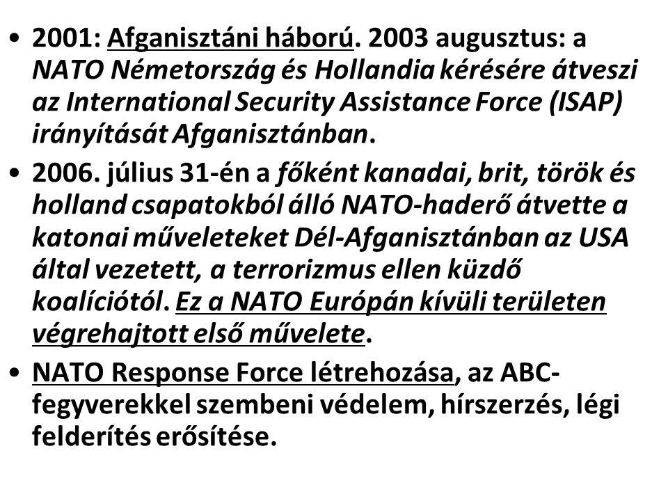 2001: Afganisztáni háború. 2003 augusztus: a NATO Németország és Hollandia kérésére átveszi az International Security Assistance Force (ISAP) irányítását Afganisztánban.