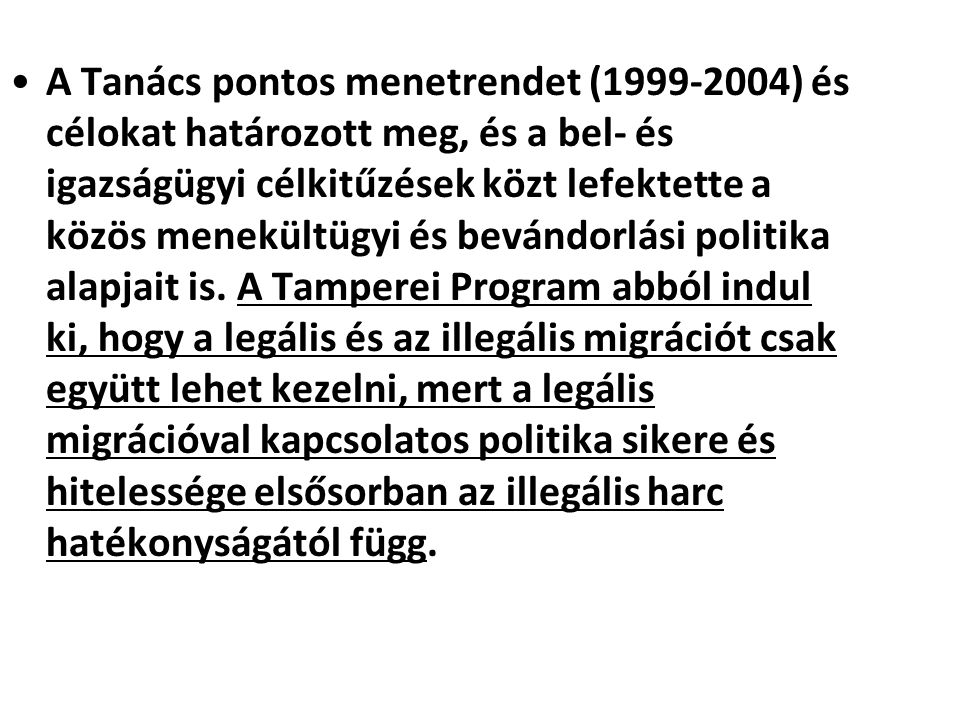 A Tanács pontos menetrendet (1999-2004) és célokat határozott meg, és a bel- és igazságügyi célkitűzések közt lefektette a közös menekültügyi és bevándorlási politika alapjait is.