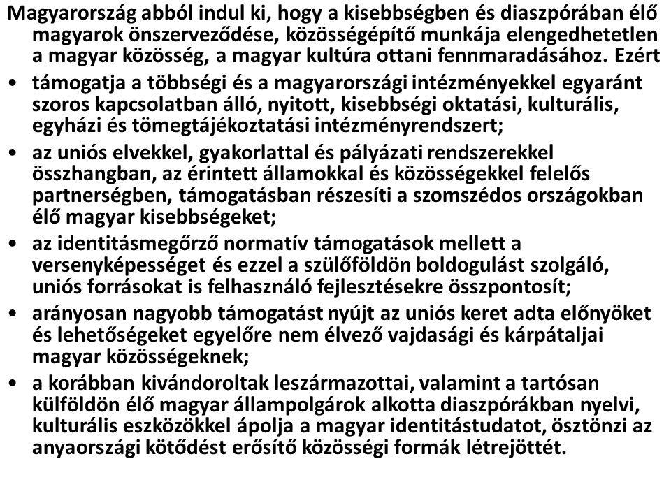 Magyarország abból indul ki, hogy a kisebbségben és diaszpórában élő magyarok önszerveződése, közösségépítő munkája elengedhetetlen a magyar közösség, a magyar kultúra ottani fennmaradásához. Ezért