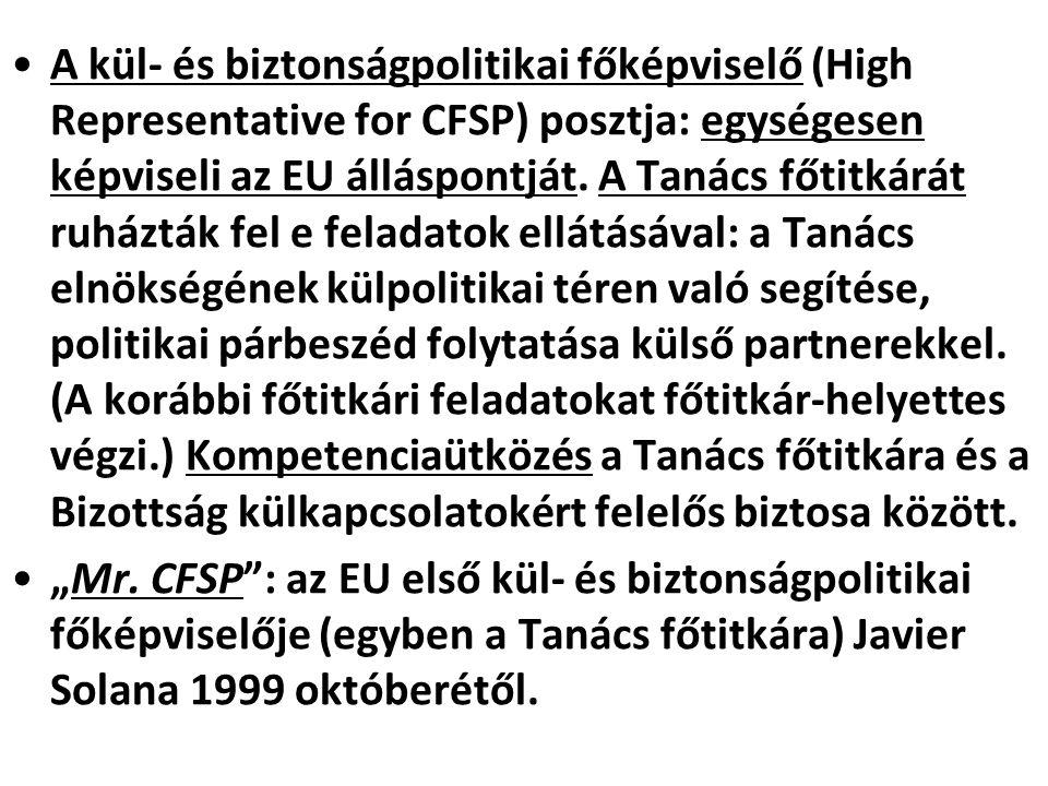 A kül- és biztonságpolitikai főképviselő (High Representative for CFSP) posztja: egységesen képviseli az EU álláspontját. A Tanács főtitkárát ruházták fel e feladatok ellátásával: a Tanács elnökségének külpolitikai téren való segítése, politikai párbeszéd folytatása külső partnerekkel. (A korábbi főtitkári feladatokat főtitkár-helyettes végzi.) Kompetenciaütközés a Tanács főtitkára és a Bizottság külkapcsolatokért felelős biztosa között.