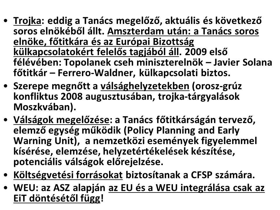Trojka: eddig a Tanács megelőző, aktuális és következő soros elnökéből állt. Amszterdam után: a Tanács soros elnöke, főtitkára és az Európai Bizottság külkapcsolatokért felelős tagjából áll. 2009 első félévében: Topolanek cseh miniszterelnök – Javier Solana főtitkár – Ferrero-Waldner, külkapcsolati biztos.