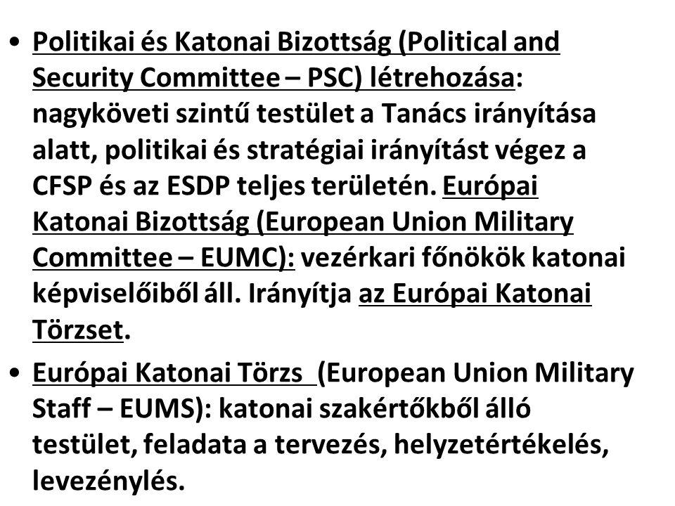 Politikai és Katonai Bizottság (Political and Security Committee – PSC) létrehozása: nagyköveti szintű testület a Tanács irányítása alatt, politikai és stratégiai irányítást végez a CFSP és az ESDP teljes területén. Európai Katonai Bizottság (European Union Military Committee – EUMC): vezérkari főnökök katonai képviselőiből áll. Irányítja az Európai Katonai Törzset.