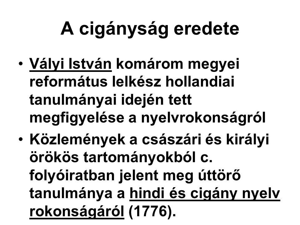 A cigányság eredete Vályi István komárom megyei református lelkész hollandiai tanulmányai idején tett megfigyelése a nyelvrokonságról.