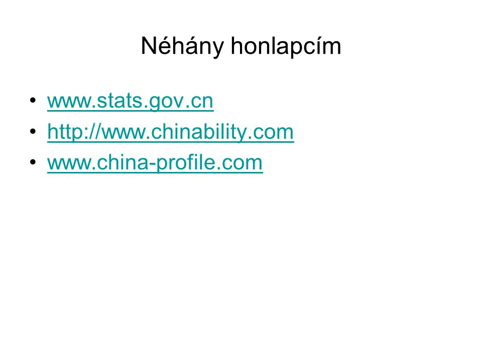 Néhány honlapcím www.stats.gov.cn http://www.chinability.com