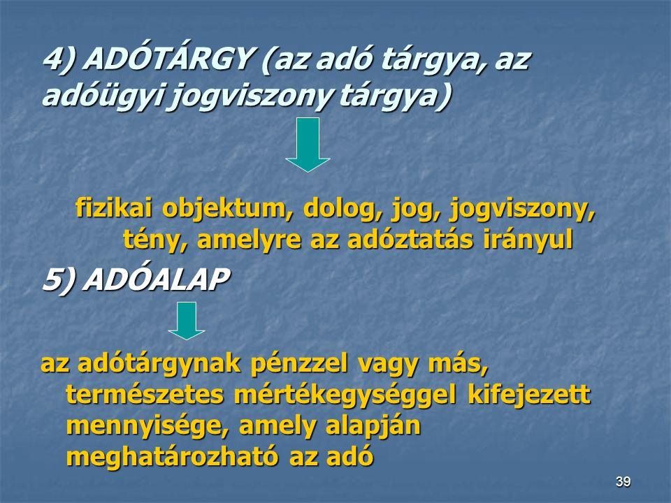 4) ADÓTÁRGY (az adó tárgya, az adóügyi jogviszony tárgya)