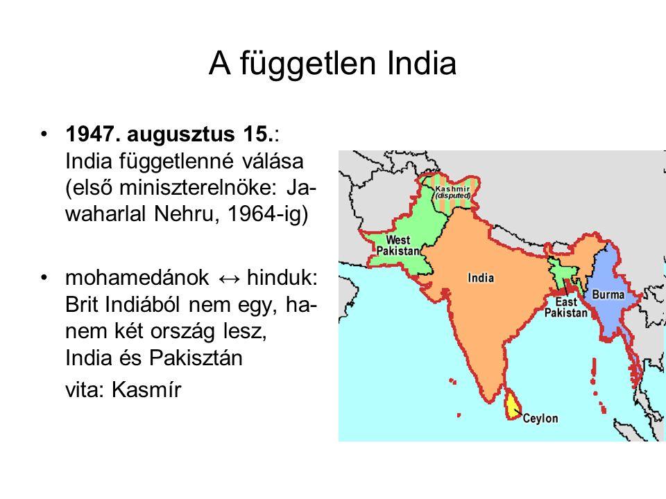 A független India 1947. augusztus 15.: India függetlenné válása (első miniszterelnöke: Ja-waharlal Nehru, 1964-ig)