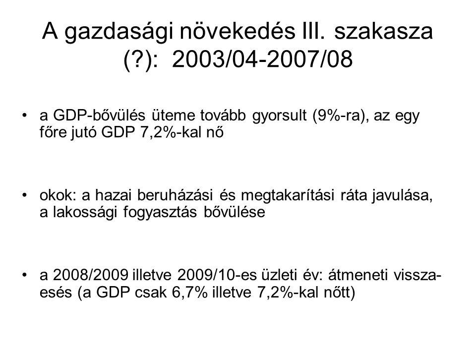 A gazdasági növekedés III. szakasza ( ): 2003/04-2007/08