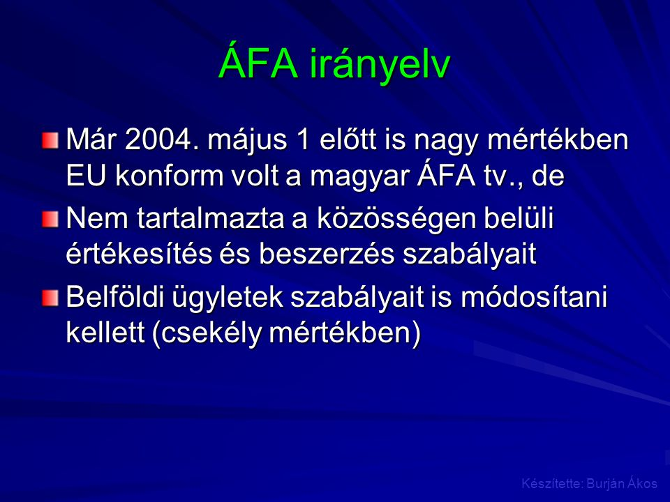 ÁFA irányelv Már 2004. május 1 előtt is nagy mértékben EU konform volt a magyar ÁFA tv., de.