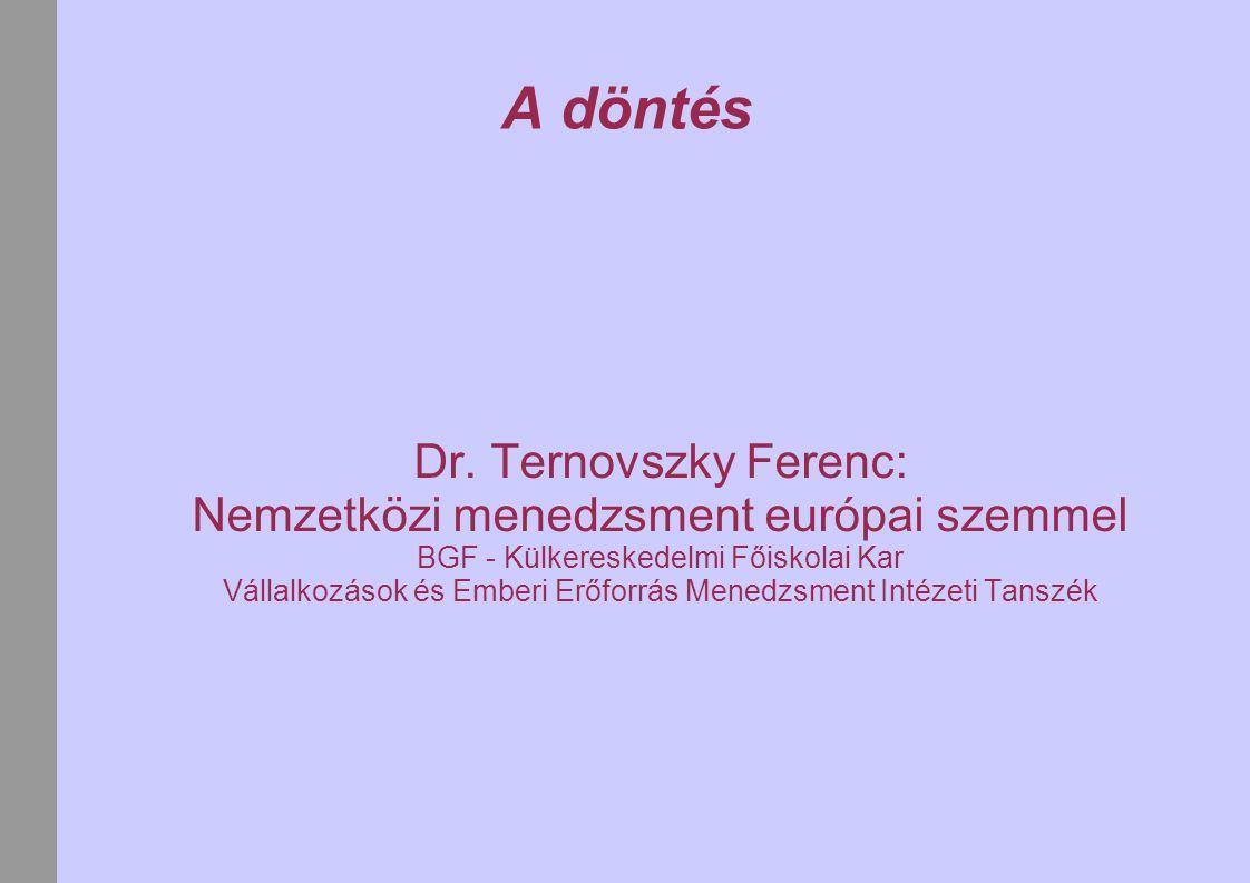 A döntés Dr. Ternovszky Ferenc: Nemzetközi menedzsment európai szemmel