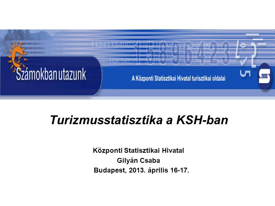 Turizmusstatisztika a KSH-ban Központi Statisztikai Hivatal
