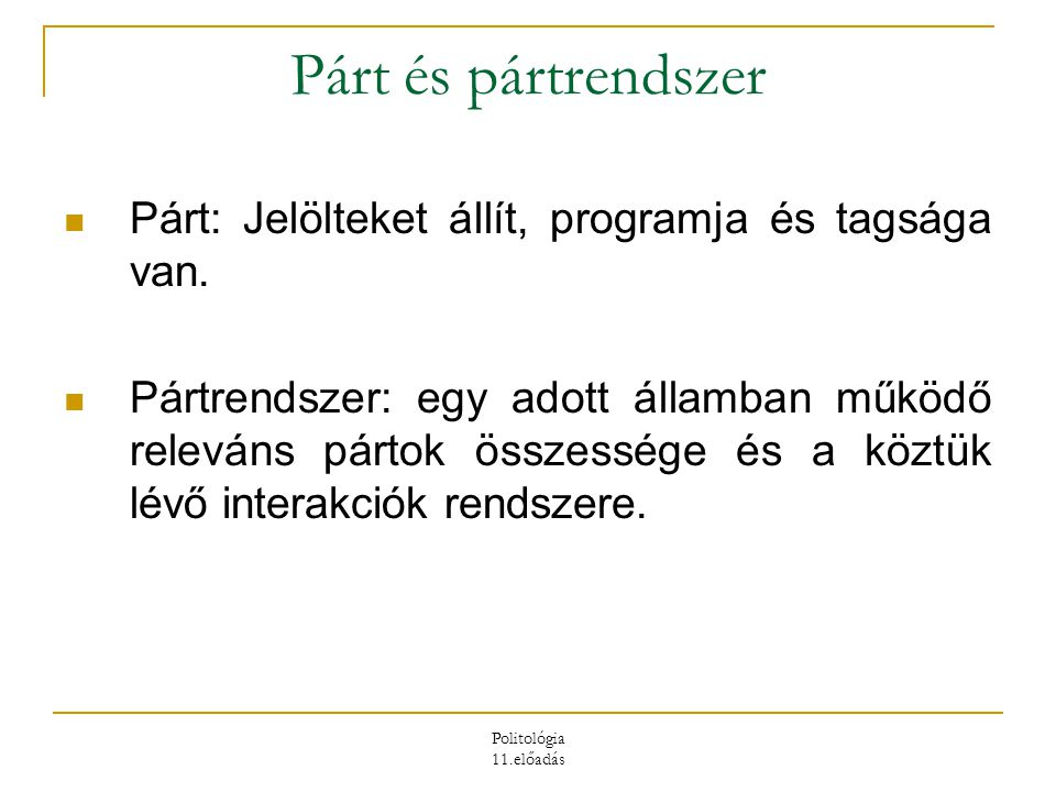 Párt és pártrendszer Párt: Jelölteket állít, programja és tagsága van.