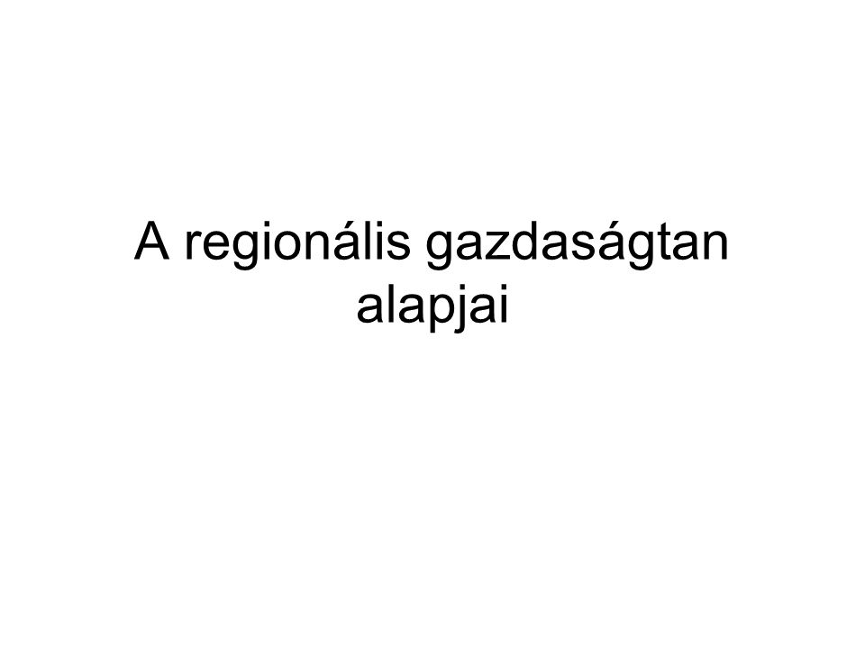 A regionális gazdaságtan alapjai