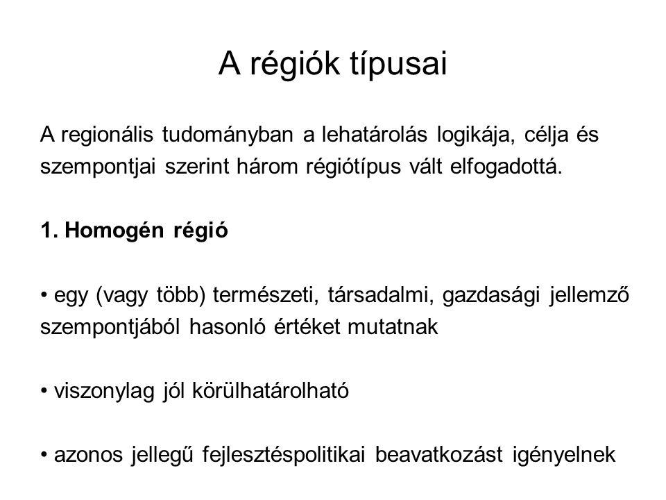 A régiók típusai A regionális tudományban a lehatárolás logikája, célja és. szempontjai szerint három régiótípus vált elfogadottá.
