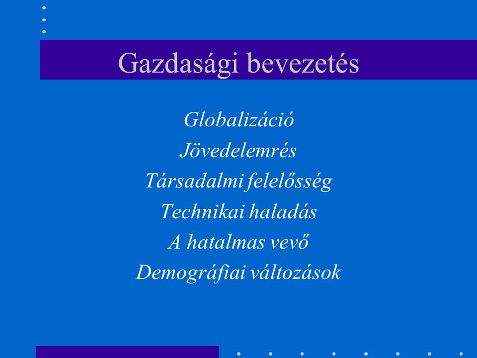 Gazdasági bevezetés Globalizáció Jövedelemrés Társadalmi felelősség