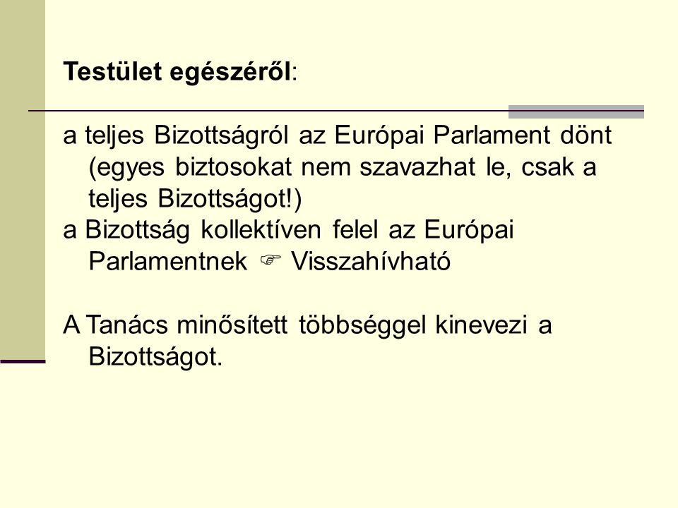 Testület egészéről: a teljes Bizottságról az Európai Parlament dönt (egyes biztosokat nem szavazhat le, csak a teljes Bizottságot!)