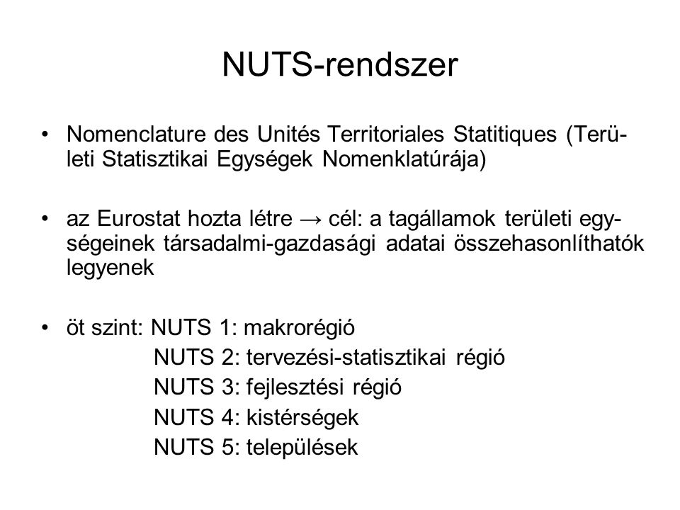 NUTS-rendszer Nomenclature des Unités Territoriales Statitiques (Terü-leti Statisztikai Egységek Nomenklatúrája)