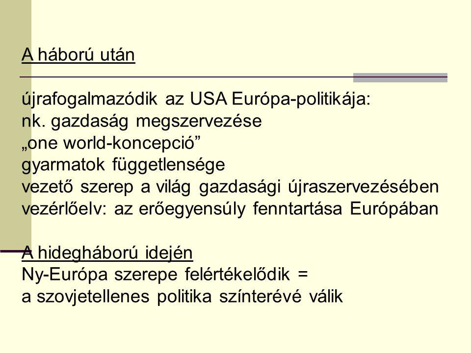 """A háború után újrafogalmazódik az USA Európa-politikája: nk. gazdaság megszervezése. """"one world-koncepció"""