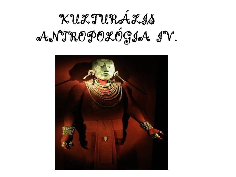 KULTURÁLIS ANTROPOLÓGIA IV.