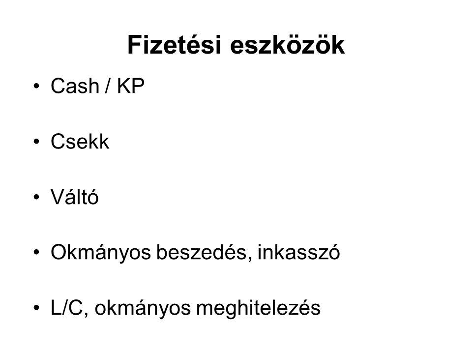 Fizetési eszközök Cash / KP Csekk Váltó Okmányos beszedés, inkasszó