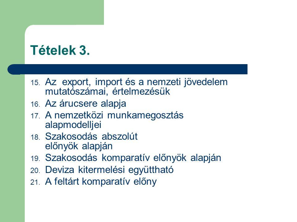 Tételek 3. Az export, import és a nemzeti jövedelem mutatószámai, értelmezésük. Az árucsere alapja.
