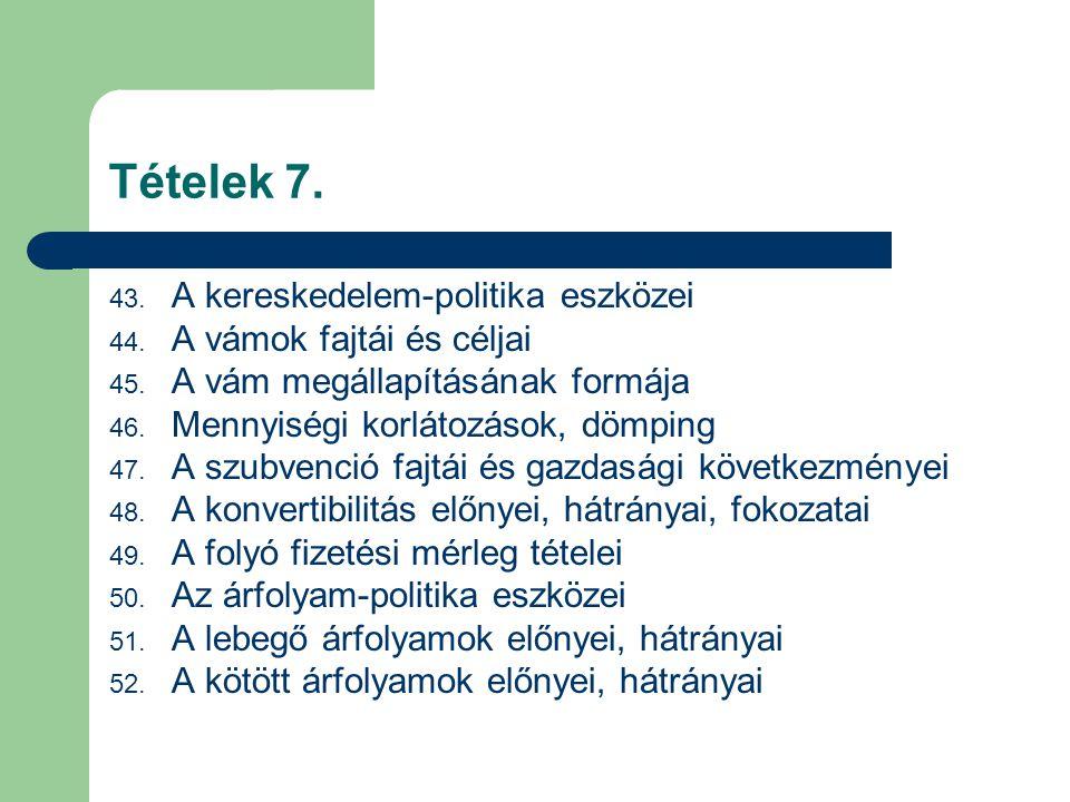 Tételek 7. A kereskedelem-politika eszközei A vámok fajtái és céljai
