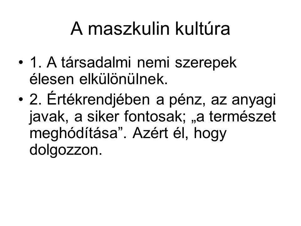 A maszkulin kultúra 1. A társadalmi nemi szerepek élesen elkülönülnek.
