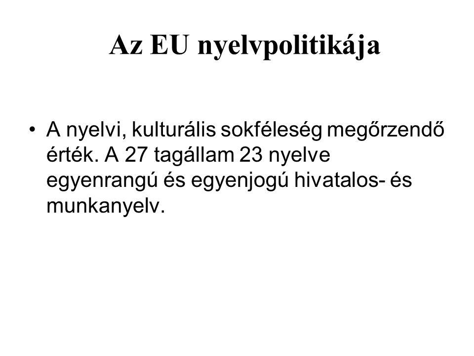 Az EU nyelvpolitikája A nyelvi, kulturális sokféleség megőrzendő érték.