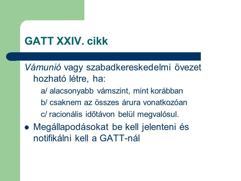 GATT XXIV. cikk Vámunió vagy szabadkereskedelmi övezet hozható létre, ha: a/ alacsonyabb vámszint, mint korábban.