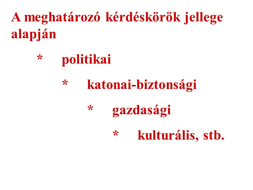 A meghatározó kérdéskörök jellege alapján * politikai