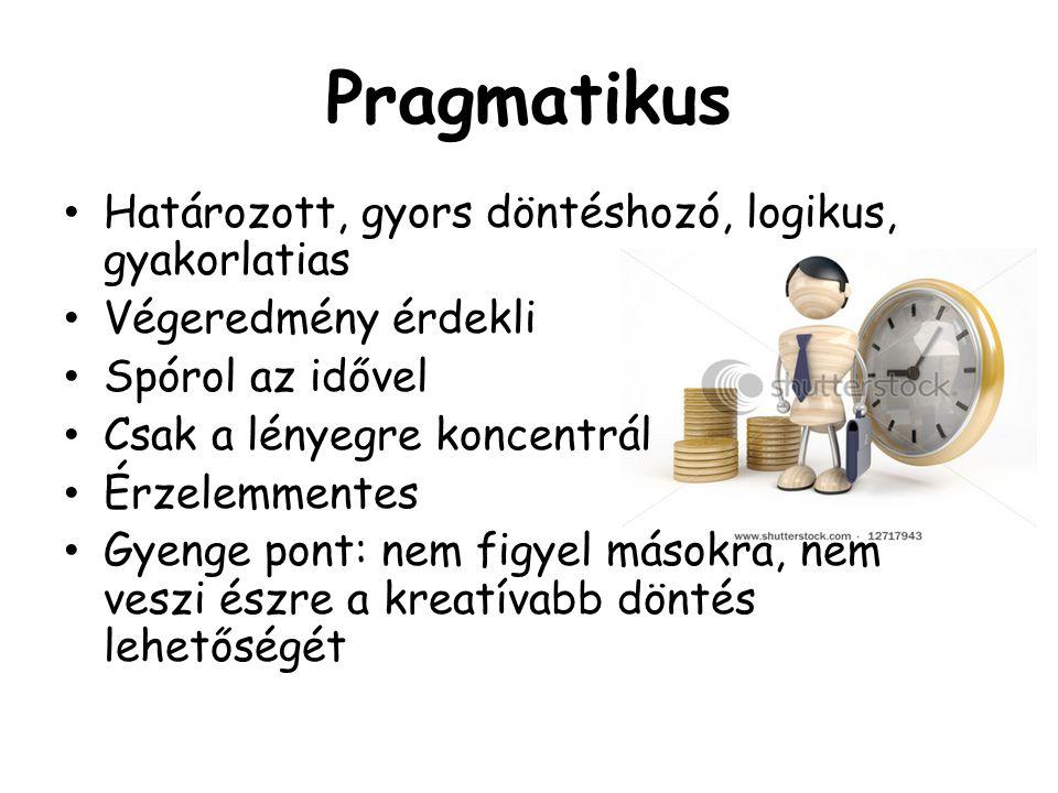 Pragmatikus Határozott, gyors döntéshozó, logikus, gyakorlatias