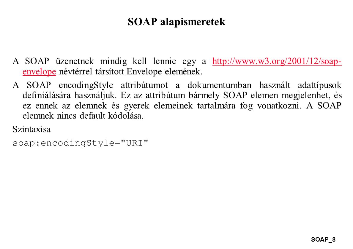SOAP alapismeretek A SOAP üzenetnek mindig kell lennie egy a http://www.w3.org/2001/12/soap-envelope névtérrel társított Envelope elemének.