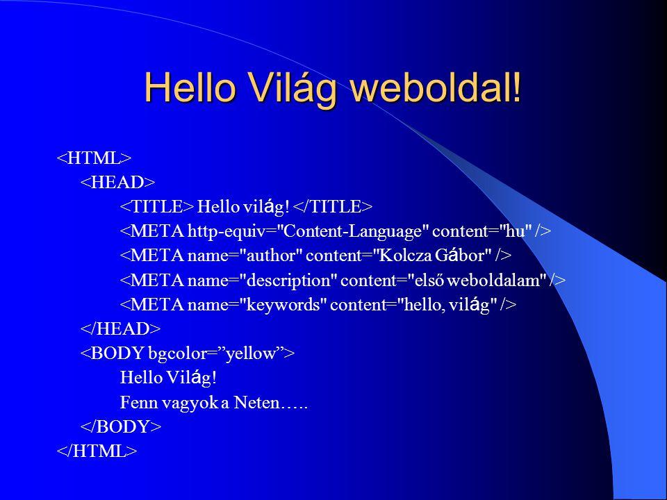 Hello Világ weboldal! <HTML> <HEAD>