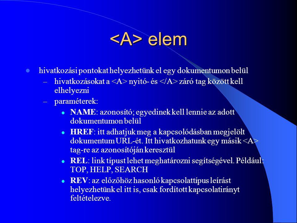 <A> elem hivatkozási pontokat helyezhetünk el egy dokumentumon belül. hivatkozásokat a <A> nyitó- és </A> záró tag között kell elhelyezni.