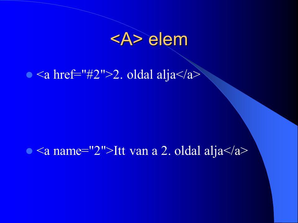<A> elem <a href= #2 >2. oldal alja</a>