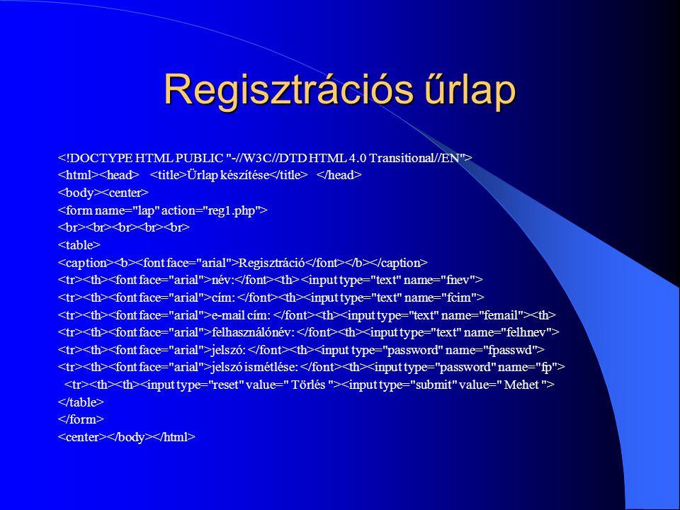 Regisztrációs űrlap <!DOCTYPE HTML PUBLIC -//W3C//DTD HTML 4.0 Transitional//EN > <html><head> <title>Ürlap készítése</title> </head>