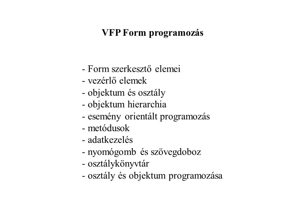VFP Form programozás Form szerkesztő elemei. vezérlő elemek. objektum és osztály. objektum hierarchia.