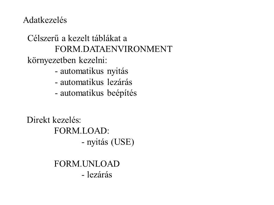 Adatkezelés Célszerű a kezelt táblákat a. FORM.DATAENVIRONMENT. környezetben kezelni: - automatikus nyitás.