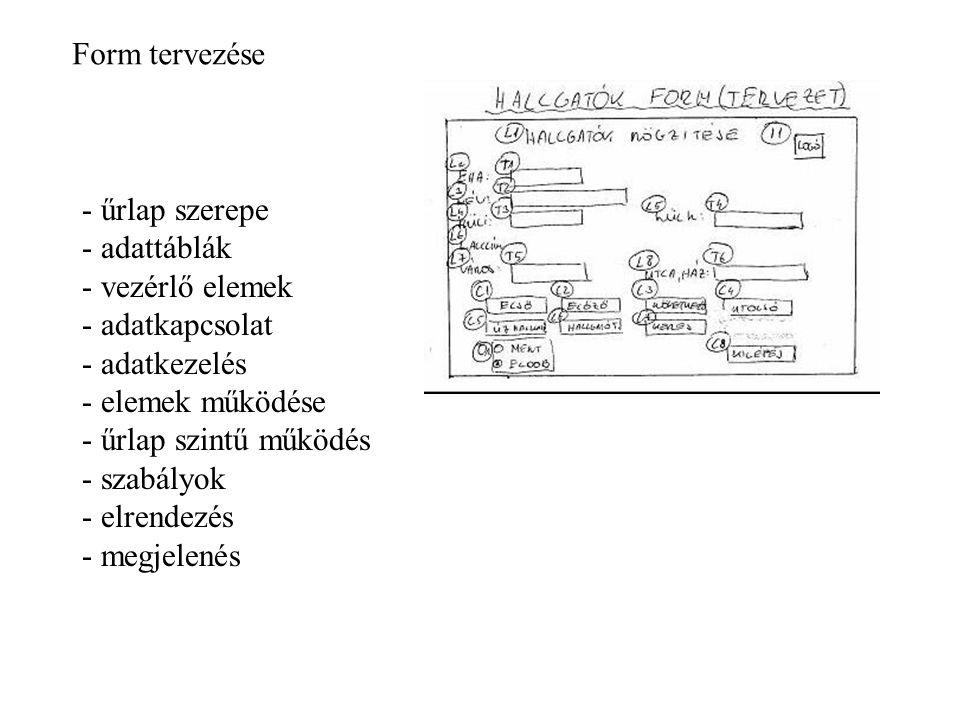 Form tervezése űrlap szerepe. adattáblák. vezérlő elemek. adatkapcsolat. adatkezelés. elemek működése.