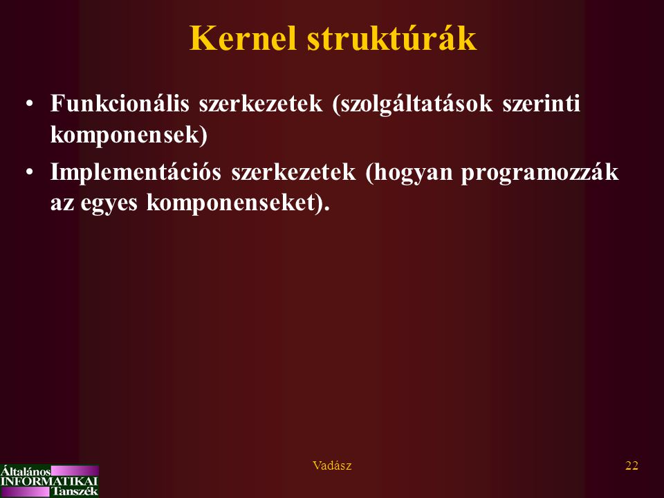 Kernel struktúrák Funkcionális szerkezetek (szolgáltatások szerinti komponensek)