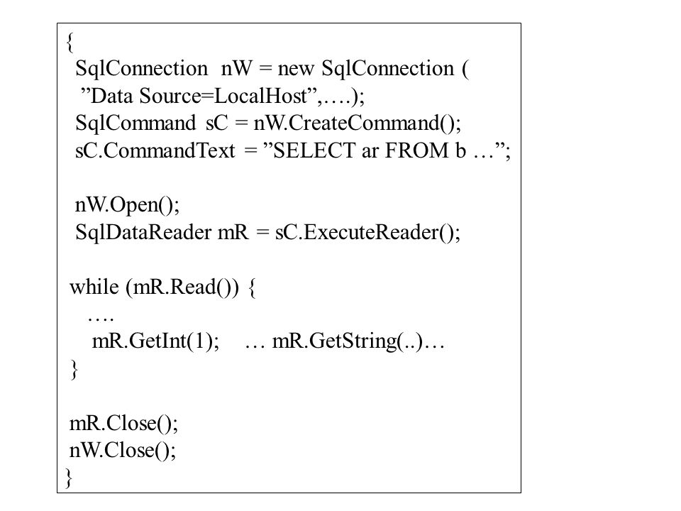 { SqlConnection nW = new SqlConnection ( Data Source=LocalHost ,….); SqlCommand sC = nW.CreateCommand();
