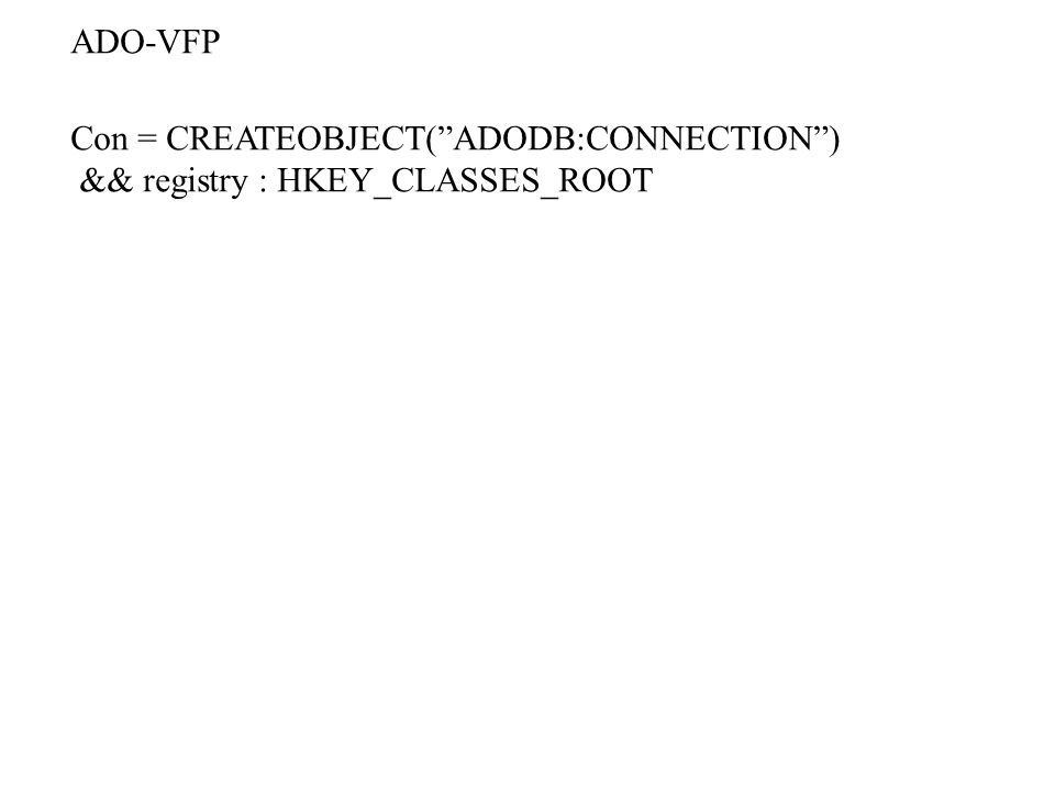 ADO-VFP Con = CREATEOBJECT( ADODB:CONNECTION ) && registry : HKEY_CLASSES_ROOT