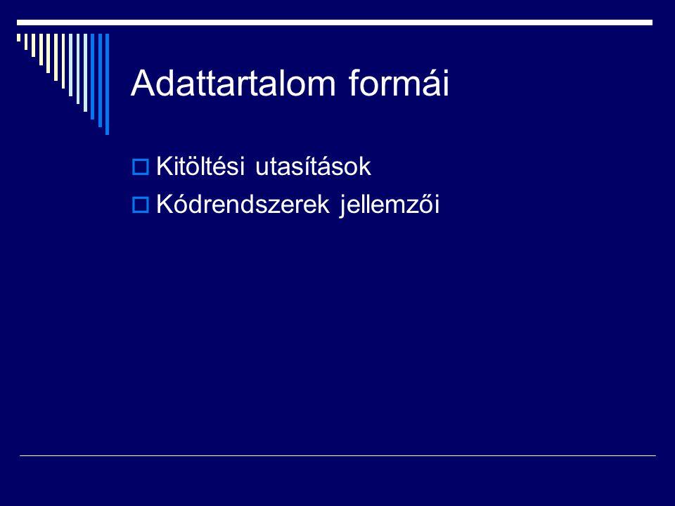 Adattartalom formái Kitöltési utasítások Kódrendszerek jellemzői